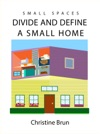 Small Spaces Divide And Define A Small Home