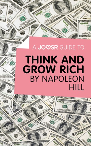 A Joosr Guide to Think and Grow Rich by Napoleon Hill
