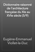 Eugène-Emmanuel Viollet-le-Duc - Dictionnaire raisonné de l'architecture française du XIe au XVIe siècle (5/9) artwork