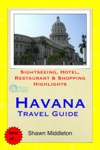 Havana Cuba Travel Guide - Sightseeing Hotel Restaurant  Shopping Highlights Illustrated