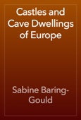Sabine Baring-Gould - Castles and Cave Dwellings of Europe artwork