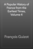 François Guizot - A Popular History of France from the Earliest Times, Volume 4 artwork