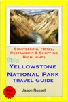 Yellowstone National Park MontanaWyoming Travel Guide - Sightseeing Hotel Restaurant  Shopping Highlights Illustrated