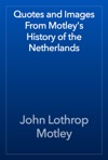 Quotes And Images From Motleys History Of The Netherlands