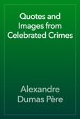Alexandre Dumas - Quotes and Images from Celebrated Crimes artwork