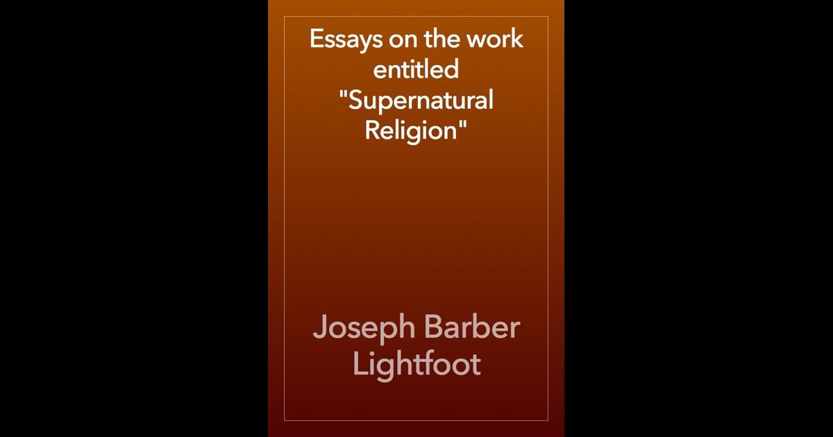 essays on the work entitled supernatural religion Editions for essays on the work entitled supernatural religion: (kindle edition published in 2012), 1426451326 (paperback published in 2008), 1374903922.