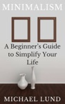 Minimalism A Beginners Guide To Simplify Your Life
