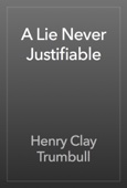 Henry Clay Trumbull - A Lie Never Justifiable artwork