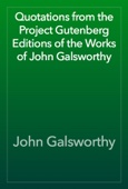 John Galsworthy - Quotations from the Project Gutenberg Editions of the Works of John Galsworthy artwork