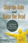 Stop The Rain And Raise The Dead
