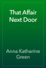 Anna Katharine Green - That Affair Next Door artwork