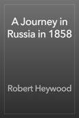 Robert Heywood - A Journey in Russia in 1858 artwork