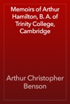 Memoirs Of Arthur Hamilton B A Of Trinity College Cambridge