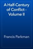 Francis Parkman - A Half-Century of Conflict - Volume II artwork
