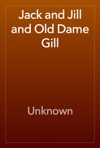 Jack And Jill And Old Dame Gill