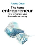 The Home Entrepreneur: How To Manage Your Time And Save Money?