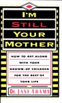 Im Still Your Mother How To Get Along With Your Grown-Up Children For The Rest Of Your Life