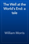 The Well At The Worlds End A Tale