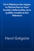 Henri Grégoire - De la littérature des nègres, ou Recherches sur leurs facultés intellectuelles, leurs qualités morales et leur littérature artwork