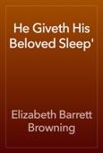 Elizabeth Barrett Browning - He Giveth His Beloved Sleep' artwork