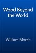 William Morris - Wood Beyond the World artwork