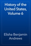 History Of The United States Volume 6