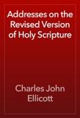 Charles John Ellicott - Addresses on the Revised Version of Holy Scripture artwork