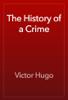 Victor Hugo - The History of a Crime artwork
