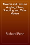 Maxims And Hints On Angling Chess Shooting And Other Matters