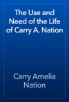 The Use And Need Of The Life Of Carry A Nation