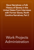 Work Projects Administration - Slave Narratives: a Folk History of Slavery in the United States From Interviews with Former Slaves, North Carolina Narratives, Part 2  artwork