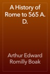A History Of Rome To 565 A D