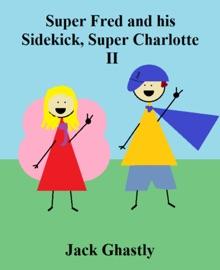 SUPER FRED AND HIS SIDEKICK, SUPER CHARLOTTE: II