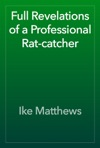 Full Revelations Of A Professional Rat-catcher