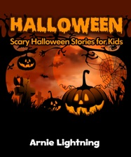 Halloween: Scary Halloween Stories for Kids by Arnie Lightning on ...