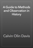 Calvin Olin Davis - A Guide to Methods and Observation in History artwork
