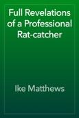 Ike Matthews - Full Revelations of a Professional Rat-catcher artwork