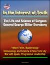 In The Interest Of Truth The Life And Science Of Surgeon General George Miller Sternberg - Yellow Fever Bacteriology Immunology And Cholera In New York City War With Spain Progressive Leadership