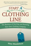 Start A Clothing Line The Business Of Starting And Running Your Own Clothing Company