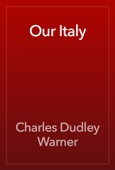 Charles Dudley Warner - Our Italy artwork