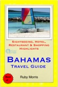 Bahamas, Caribbean Travel Guide - Sightseeing, Hotel, Restaurant & Shopping Highlights (Illustrated)