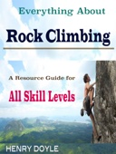 Everything About Rock Climbing