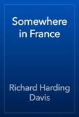 Richard Harding Davis - Somewhere in France artwork