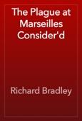Richard Bradley - The Plague at Marseilles Consider'd artwork
