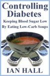 Controlling Diabetes Keeping Blood Sugar Low By Eating Low-Carb Soups
