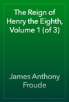 The Reign Of Henry The Eighth Volume 1 Of 3