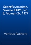 Scientific American Volume XXXVI No 8 February 24 1877