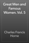 Great Men And Famous Women Vol 5