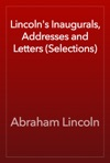 Lincolns Inaugurals Addresses And Letters Selections