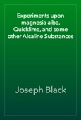 Joseph Black - Experiments upon magnesia alba, Quicklime, and some other Alcaline Substances artwork